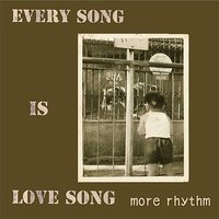 Every Song Is Love Song — morerhythm