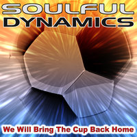 We Will Bring The Cup Back Home — Soulful Dynamics