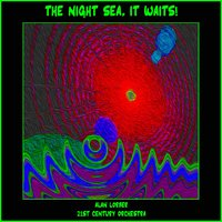 The Night Sea, It Waits! — 21st Century Orchestra, Alan Lorber, Alan Lorber 21st Century Orchestra