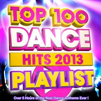 Top 100 Dance Hits Playlist 2013 - Over 5 Hours of the Best Dance Anthems Ever ! — Playlist DJs
