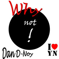 Why Not! — Dan D-Noy