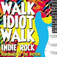 Walk Idiot Walk: Indie Rock — The Rioters