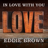 In Love With You — Eddie Brown