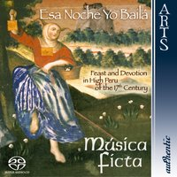 """Esa Noche Yo Baílá"", Feast and Devotion in High Peru of the 17th Century — Julian Navarro, Música Ficta, Carlos Serrano, Jairo Serrano, Leonor Convers, Elisabeth Wright"
