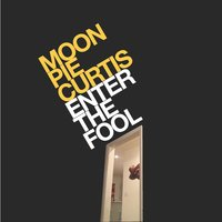 Enter the Fool — Moon Pie Curtis