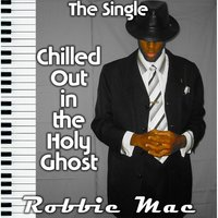 Chilled Out in the Holy Ghost — Robbie Mac