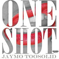 One Shot — Jaymo TooSolid