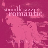 Smooth Jazz Romantic — Robyn Rothke Group
