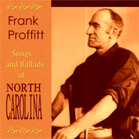 Songs and Ballads of North Carolina — Frank Proffitt
