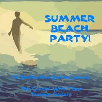 Summer Beach Party! 75 Sizzling Hot Surfing Sounds. Get Cruisin' with Those Twangy Guitars — сборник