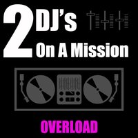 Overload — 2 DJ's On A Mission