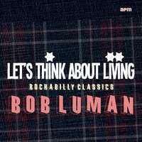 Let's Think About Livin' — Bob Luman