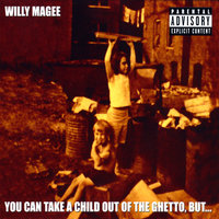 You Can Take A Child Out Of The Ghetto, But... — Willy Magee