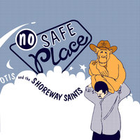 No Safe Place — Otis & The Shoreway Saints