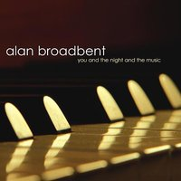 You and the Night and the Music — Alan Broadbent
