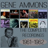 The Complete Recordings: 1961-1962 — Gene Ammons