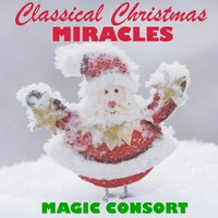 Classical Christmas Miracles — Magic Consort, Jacob Williams, Jeffery Kral, Wendy Rawlings, Brian Hollins