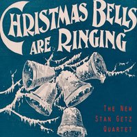 Christmas Bells Are Ringing — The New Stan Getz Quartet