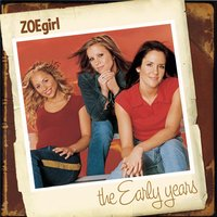 The Early Years — Zoegirl