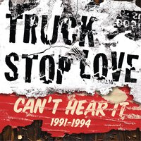 Can't Hear It: 1991-1994 — Truck Stop Love