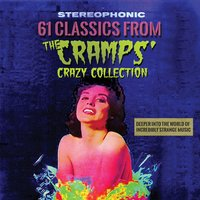 61 Classics from the Cramps' Crazy Collection: Deeper into the World of Incredibly Strange Music — сборник