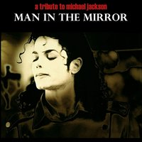 Man In The Mirror Michael Jackson Tribute — сборник