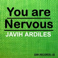 You Are Nervous — Javih Ardiles