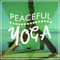 Peaceful Yoga — Peaceful Music, Zen Meditation and Natural White Noise and New Age Deep Massage, Spa & Spa, Peaceful Music|Spa & Spa|Zen Meditation and Natural White Noise and New Age Deep Massage