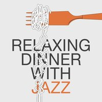 Relaxing Dinner with Jazz — Dinner Music, Dining With Jazz, Relaxing Jazz Music, Smooth Chill Dinner Background Instrumental Sounds, Relaxing Jazz Music, Smooth Chill Dinner Background Instrumental Sounds|Dining with Jazz|Dinner Music