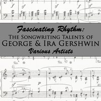 Fascinating Rhythm: The Songwriting Talents of George & Ira Gershwin — сборник