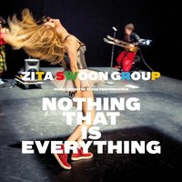 Nothing That Is Everything — Zita Swoon Group