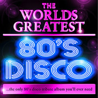 World's Greatest 80's Disco - The Only 80's Disco Album You'll Ever Need — сборник