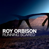Running Scared — Roy Orbison