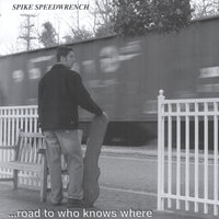 ...Road to Who Knows Where — Spike Speedwrench