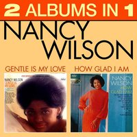 How Glad Am I / Gentle Is My Love — Nancy Wilson