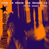 Home Is Where the Danger Is (Home Sweet Home) — Bristles, The Bristles
