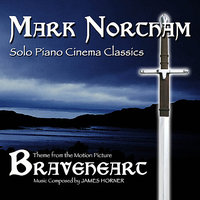 Braveheart- Solo Piano Cinema Classics- Theme from the Motion Picture (James Horner) — Mark Northam