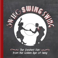 Swing! Swing! Swing! - The Great Stars from the Golden Age of Swing and More — сборник