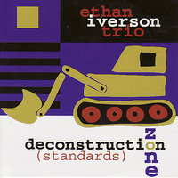 Deconstruction Zone (Standards) — Ethan Iverson