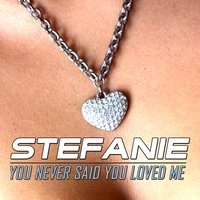 You Never Said You Loved Me — Stefanie