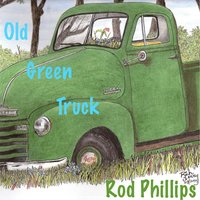 Old Green Truck — Rod Phillips