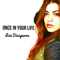 Once in Your Life — Lisa Diasparra