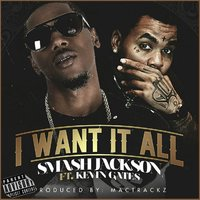 I Want It All (feat. Kevin Gates) — Kevin Gates, Smash Jackson
