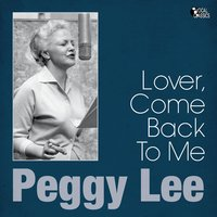 Lover, Come Back to Me — Peggy Lee