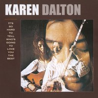 It's So Hard To Tell Who's Going To Love You The Best — Karen Dalton