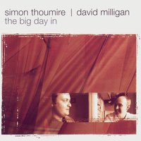 """The Big Day In"" — simon thoumire / David Milligan"