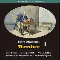 Great Opera Recordings / Massenet: Werther, [1931] Volume 1 — Georges Thill, Ninon Vallin, Chorus And Orchestra Of The Paris Opera, Elie Cohen, Жюль Массне