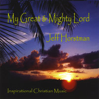 My Great & Mighty Lord — Jeff Horstman
