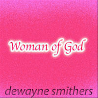 Woman of God — Dewayne Smithers