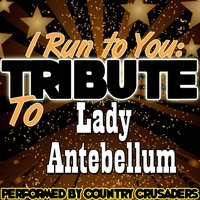 I Run to You: Tribute to Lady Antebellum — Country Crusaders